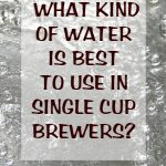 Water Quality And Why Is It So Important With Your Single Cup Brewer?