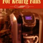 Awesome Gifts For the Keurig Lovers On Your List!